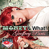 Money! & What! - The Club Mixes by Geoffrey Paris