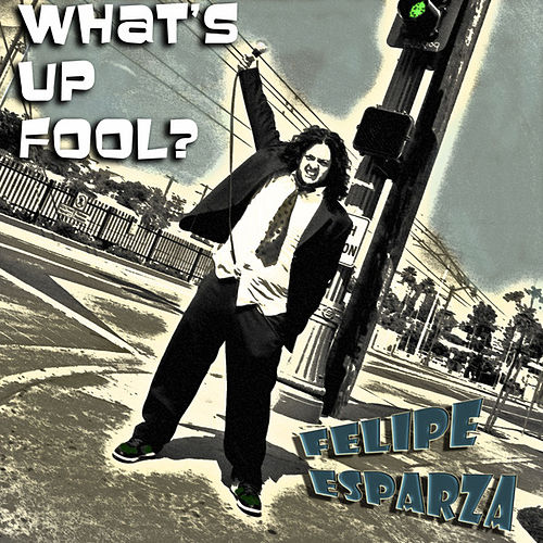 What's Up Fool? by Felipe Esparza