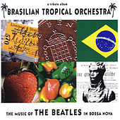 The Music of the Beatles in Boss Nova by Brasilian Tropical Orchestra