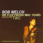 His Fleetwood Mac Years and Beyond Two de Bob Welch