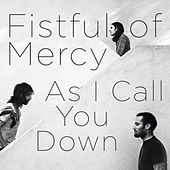 As I Call You Down by Fistful Of Mercy