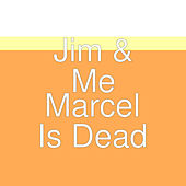 Marcel Is Dead by Jim