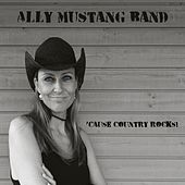 'Cause Country Rocks! de Ally Mustang Band