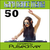 Hard Dance Mania 50 by Pulsedriver