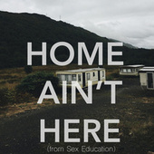 Home Ain't Here (From Sex Education) by Yankton