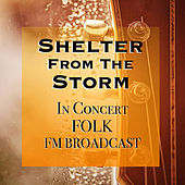 Shelter From the Storm In Concert Folk FM Broadcast by Various Artists