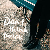 Don't Think Twice by Judy Blank