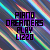 Piano Dreamers Play Lizzo (Instrumental) de Piano Dreamers