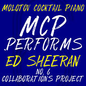 MCP Performs Ed Sheeran: No. 6 Collaborations Project (Instrumental) by Molotov Cocktail Piano
