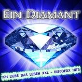 Ein Diamant - Ich liebe das Leben XXL - Discofox Hits von Various Artists