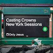 Only Jesus (New York Sessions) by Casting Crowns
