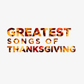 Greatest Songs of Thanksgiving by Lifeway Worship