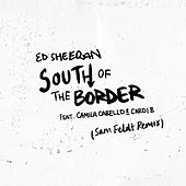 South of the Border (feat. Camila Cabello & Cardi B) (Sam Feldt Remix) by Ed Sheeran