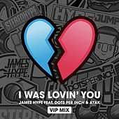 I was Lovin' You (feat. Dots Per Inch & Ayak) (VIP Mix) by James Hype!