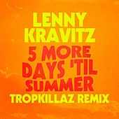 5 More Days 'Til Summer (Tropkillaz Remix) by Lenny Kravitz