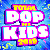 Total Pop for Kids 2019 by Various Artists