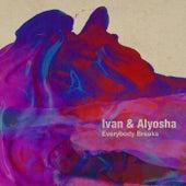 Everybody Breaks by Ivan & Alyosha