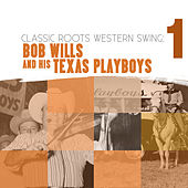 Classic Roots Western Swing: Bob Wills and the Texas Playboys Vol. 1 by Bob Wills