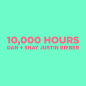 10,000 Hours (feat. Justin Bieber) by Dan + Shay