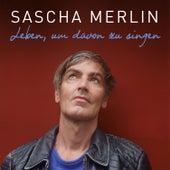 Leben, um davon zu singen by Sascha Merlin