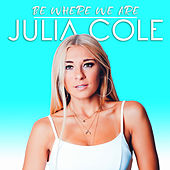 Be Where We Are by Julia Cole
