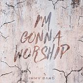 I'm Gonna Worship von IMMV Band