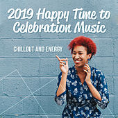 2019 Happy Time to Celebration Music Chillout and Energy by Chillout Lounge
