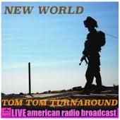 Tom Turn Around de New World