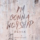 I'm Gonna Worship (Remix) von IMMV Band