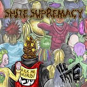 Shite Supremacy by Ill Fate