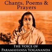 Chants, Poems & Prayers - The Voice Of Paramahansa Yogananda by Paramahansa Yogananda