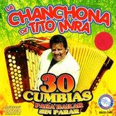 30 Cumbias Para Bailar Sin Parar by La Chanchona De Tito Mira