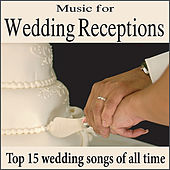 Music for Wedding Receptions: Top 15 Wedding Songs of all Time, Wedding Music, Wedding Dinner by Wedding Music Artists