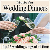 Music for Wedding Dinners: Top 15 Wedding Songs, Piano Wedding Music for Grooms Dinner & Wedding Reception by Wedding Music Artists