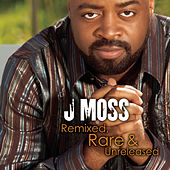 Remixed, Rare & Unreleased by J Moss