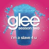 I'm A Slave 4 U (Glee Cast Version) by Glee Cast