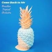 Come Back to Me von Brasilian Tropical Orchestra