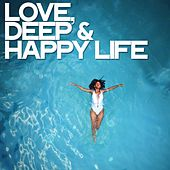 Love, Deep & Happy Life von Various Artists