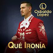Qué Ironía de Osbaldo Lopez