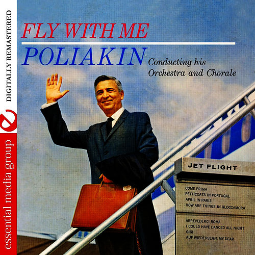 Fly With Me (Digitally Remastered) by The Poliakin Orchestra and Chorale