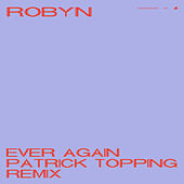 Ever Again (Patrick Topping Remix) by Robyn