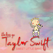 Babies Go Taylor Swift by Sweet Little Band