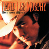 Gettin' Out The Good Stuff by David Lee Murphy