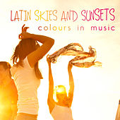 Latin Skies and Sunsets Colours in Music by Various Artists