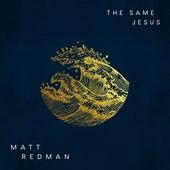 The Same Jesus by Matt Redman