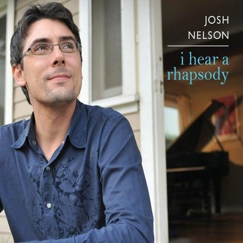 I Hear a Rhapsody by Josh Nelson