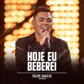 Hoje Eu Beberei (Felipe Araújo In Brasília / Ao Vivo Na Praia / 2019) de Felipe Araújo