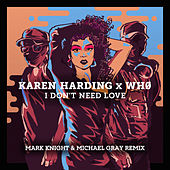 I Don't Need Love (Mark Knight & Michael Gray Remix) by Karen Harding
