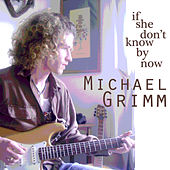 If She Don't Know By Now von Michael Grimm