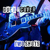 Two Shots by Duck and Cover